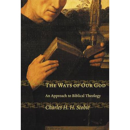 The Ways of Our God : An Approach to Biblical (God Of The Living A Biblical Theology)