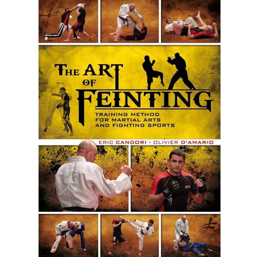 The Art Of Feinting: Training Method For Martial Arts And Fighting Sports