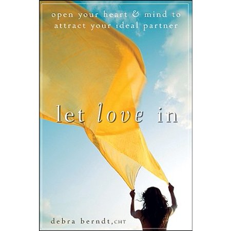 Let Love in : Open Your Heart and Mind to Attract Your Ideal