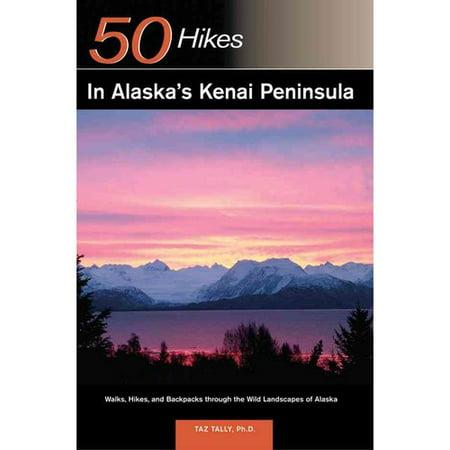 50 Hikes in Alaska's Kenai Peninsula: Walks, Hikes, and Backpacks Through the Wild Landscapes of Alaska