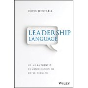 Leadership Language: Using Authentic Communication to Drive Results (Hardcover)