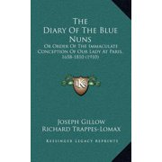 The Diary of the Blue Nuns : Or Order of the Immaculate Conception of Our Lady at Paris, 1658-1810 (1910)