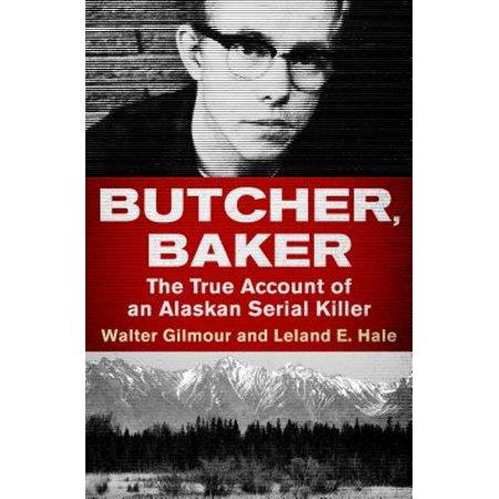 Butcher, Baker : The True Account of an Alaskan Serial Killer ()