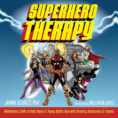 Teen Super Heros (Superhero Therapy : Mindfulness Skills to Help Teens and Young Adults Deal with Anxiety, Depression, and)