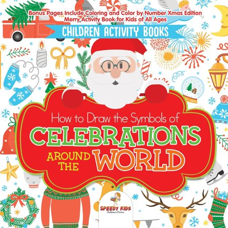 Children Activity Books. How to Draw the Symbols of Celebrations Around the World. Bonus Pages Include Coloring and Color by Number Xmas Edition. Merry Activity Book for Kids of All Ages ()