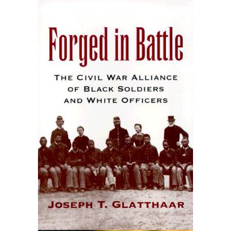 Forged in Battle : The Civil War Alliance of Black Soldiers and White (Name The First Battle Of The Civil War)