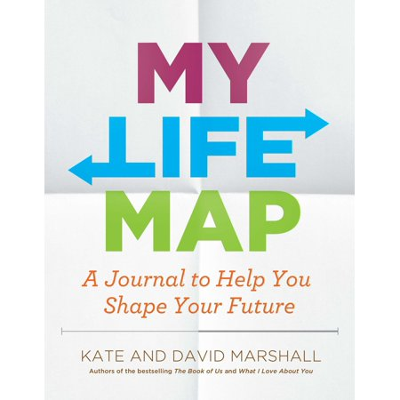 My Life Map : A Journal to Help You Shape Your Future (Map My Life)