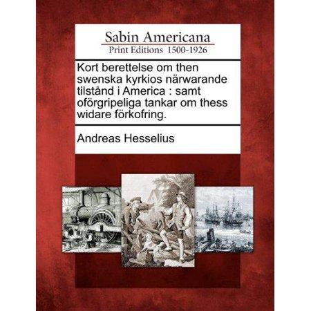 Kort Berettelse Om Then Swenska Kyrkios Narwarande Tilstand I America  Samt Oforgripeliga Tankar Om Thess Widare Forkofring