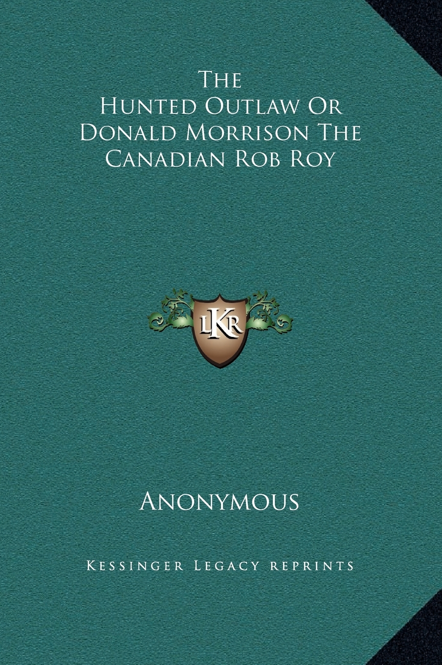 The Hunted Outlaw, or, Donald Morrison, the Canadian Rob Roy Part 4