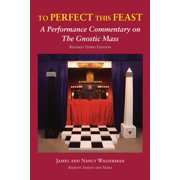 To Perfect This Feast : A Performance Commentary on the Gnostic Mass