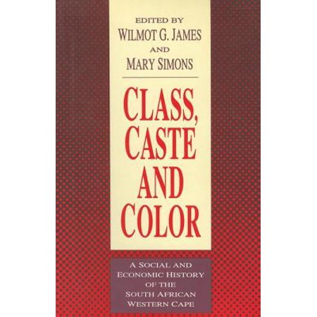 Class, Caste and Color : A Social and Economic History of the South African Western Cape
