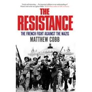The Resistance: The French Fight Against the Nazis (Paperback)