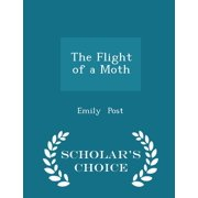 The Flight of a Moth - Scholar's Choice Edition (Paperback)