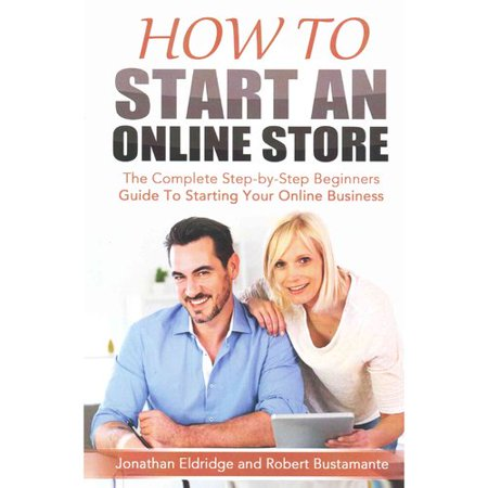 How To Start An Online Store  The Complete Step By Step Beginners Guide To Starting Your Online Business