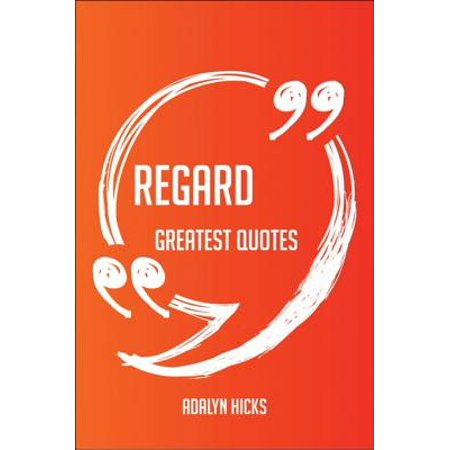 Regard Greatest Quotes - Quick, Short, Medium Or Long Quotes. Find The Perfect Regard Quotations For All Occasions - Spicing Up Letters, Speeches, And Everyday Conversations. -