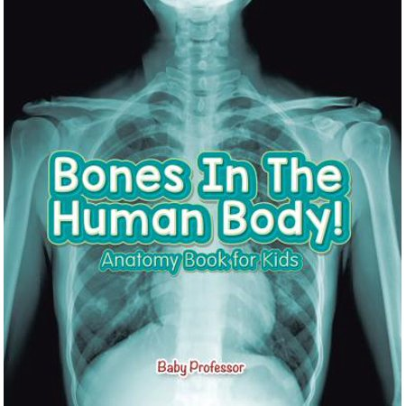 Bones In The Human Body! Anatomy Book for Kids -