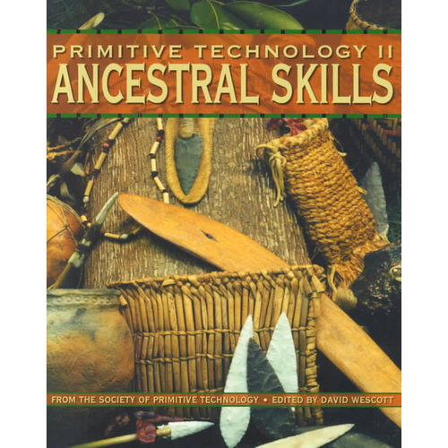 Primitive Technology II: Ancestral Skills from the Society of Primitive Technology