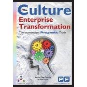 The Culture of Enterprise Transformation : The Inconvenient Pragmatic Truth