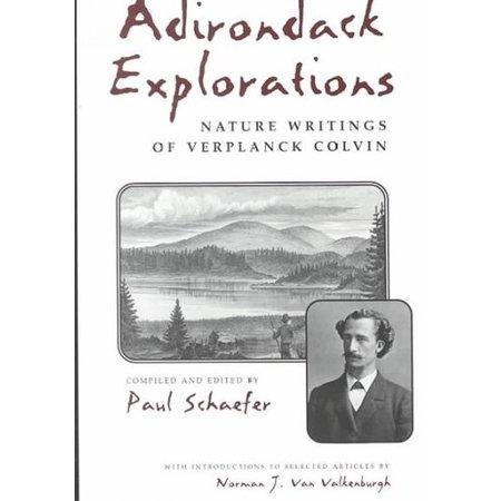 Adirondack Explorations  Nature Writings Of Verplanck Colvin