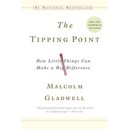 The Tipping Point : How Little Things Can Make a Big