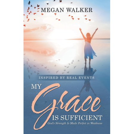 My Grace Is Sufficient : God's Strength Is Made Perfect in (General Strengths And Weaknesses Of A Person)
