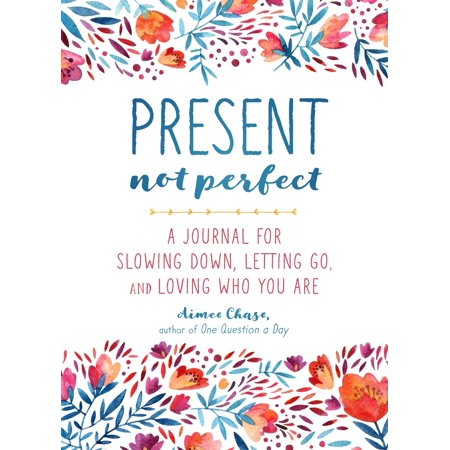 Present, Not Perfect : A Journal for Slowing Down, Letting Go, and Loving Who You