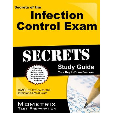 Secrets of the Infection Control Exam Study Guide : DANB Test Review for the Infection Control