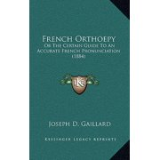 French Orthoepy : Or the Certain Guide to an Accurate French Pronunciation (1884)
