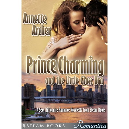 Prince Charming and the Little Glass Bra - A Sexy Billionaire Romance Novelette from Steam Books - (Prince Glasses)