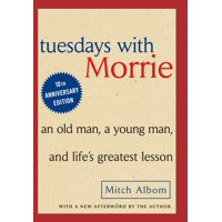 Tuesdays with Morrie : An Old Man, A Young Man and Life's Greatest Lesson