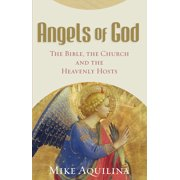 Angels of God : The Bible, the Church and the Heavenly Hosts