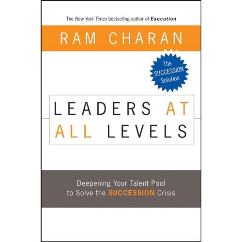 The Leaders at All Levels: Deepening Your Talent Pool to Solve The Succession Crisis