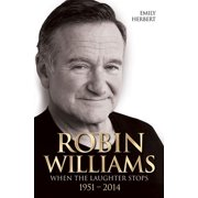 Robin Williams : When the Laughter Stops 1951–2014