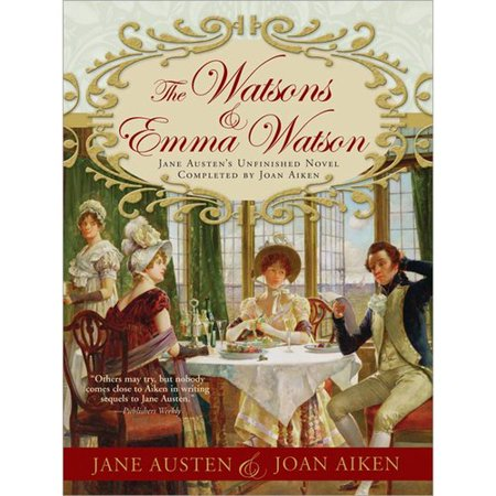 The Watsons and Emma Watson: Jane Austens Unfinished Novel Completed by