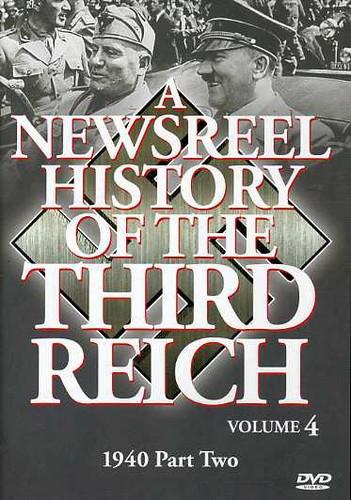 A Newsreel History of the Third Reich: Volume 4 by ACCESS INDUSTRIES INC