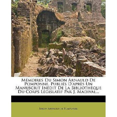 M Moires Du Simon Arnauld De Pomponne  Publi S Dapr S Un Manuscrit In Dit De La Biblioth Que Du Corps L Gislatif Par J  Madival