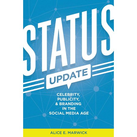 Status Update : Celebrity, Publicity, and Branding in the Social Media