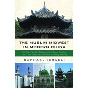 The Muslim Midwest in Modern China (Paperback)