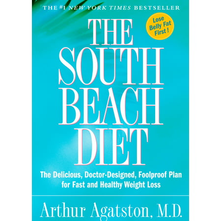 The South Beach Diet : The Delicious, Doctor-Designed, Foolproof Plan for Fast and Healthy Weight