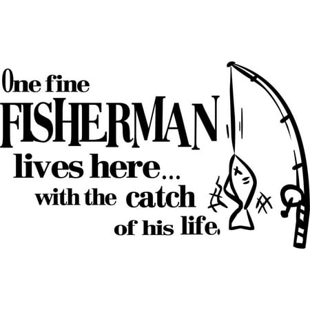 One Fine Fisherman Lives Here With The Catch Of His Life - Removable Vinyl Wall Decal Home Bedroom Sticker 12 X 24 - Fisherman And His Catch Halloween Costume