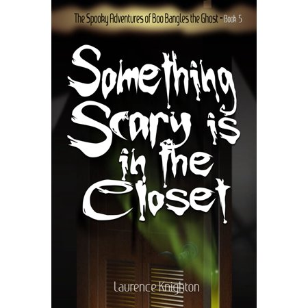 The Spooky Adventures of Boo Bangles the Ghost -Book 5: Something Scary is in the Closet - eBook (Ghost 5)