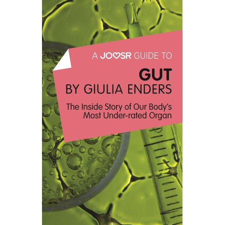 A Joosr Guide to... Gut by Giulia Enders: The Inside Story of Our Body's Most Underrated Organ -
