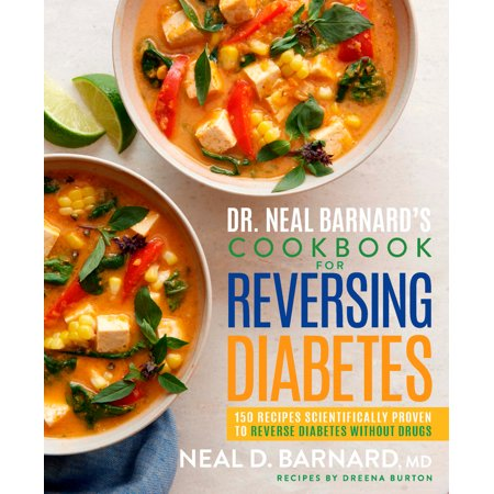 Dr. Neal Barnard's Cookbook for Reversing Diabetes : 150 Recipes Scientifically Proven to Reverse Diabetes Without