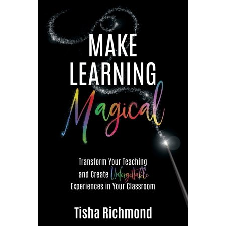 - Make Learning Magical: Transform Your Teaching and Create Unforgettable Experiences in Your Classroom (Paperback)