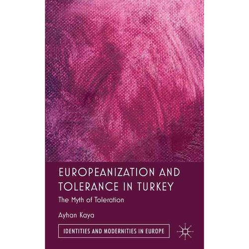 Europeanization and Tolerance in Turkey: The Myth of Toleration