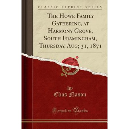 The Howe Family Gathering, at Harmony Grove, South Framingham, Thursday, Aug; 31, 1871 (Classic Reprint) - Stores At The Grove