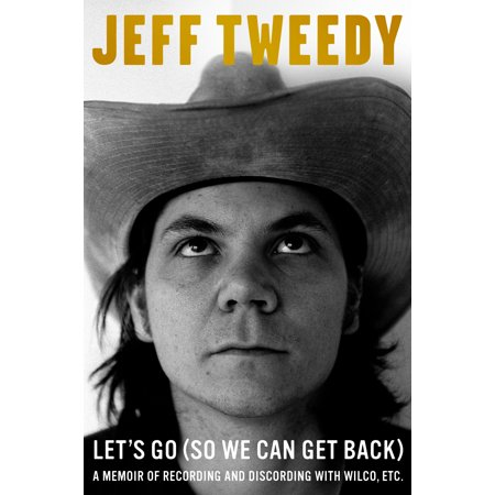 Let's Go (So We Can Get Back) : A Memoir of Recording and Discording with Wilco,