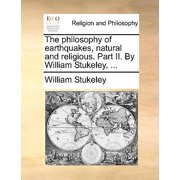 The Philosophy of Earthquakes, Natural and Religious. Part II. by William Stukeley, ...