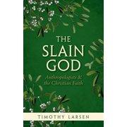 The Slain God : Anthropologists and the Christian Faith