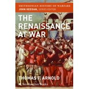 Smithsonian History of Warfare: The Renaissance at War (Smithsonian History of Warfare) (Paperback)